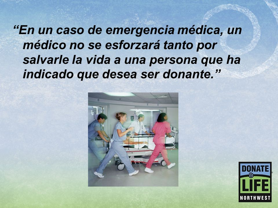 En un caso de emergencia médica, un médico no se esforzará tanto por salvarle la vida a una persona que ha indicado que desea ser donante.