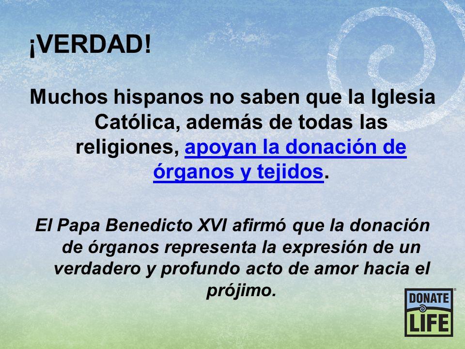 ¡VERDAD! Muchos hispanos no saben que la Iglesia Católica, además de todas las religiones, apoyan la donación de órganos y tejidos.