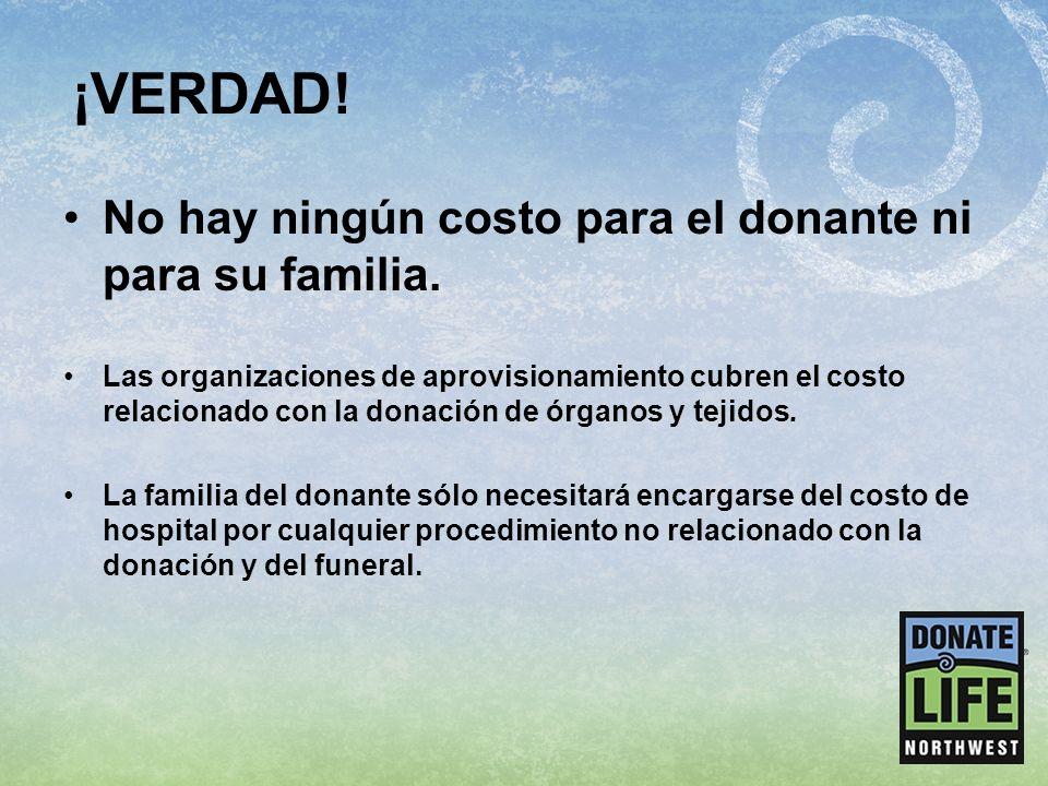 ¡VERDAD! No hay ningún costo para el donante ni para su familia.