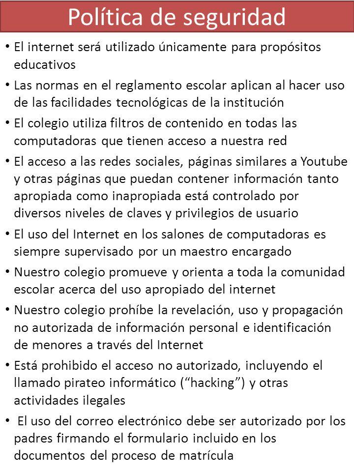 Política de seguridad El internet será utilizado únicamente para propósitos educativos.