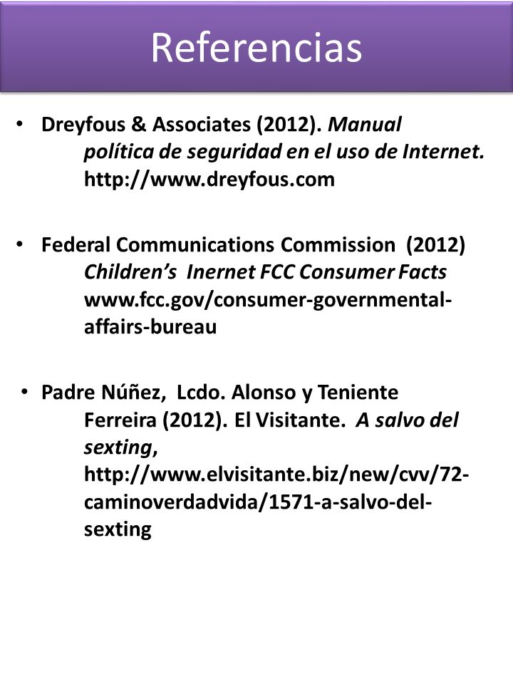 Referencias Dreyfous & Associates (2012). Manual política de seguridad en el uso de Internet.