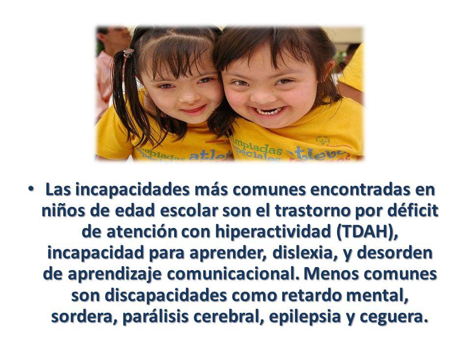 Las incapacidades más comunes encontradas en niños de edad escolar son el trastorno por déficit de atención con hiperactividad (TDAH), incapacidad para aprender, dislexia, y desorden de aprendizaje comunicacional.