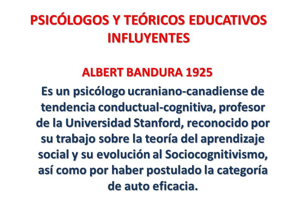 PSICÓLOGOS Y TEÓRICOS EDUCATIVOS INFLUYENTES