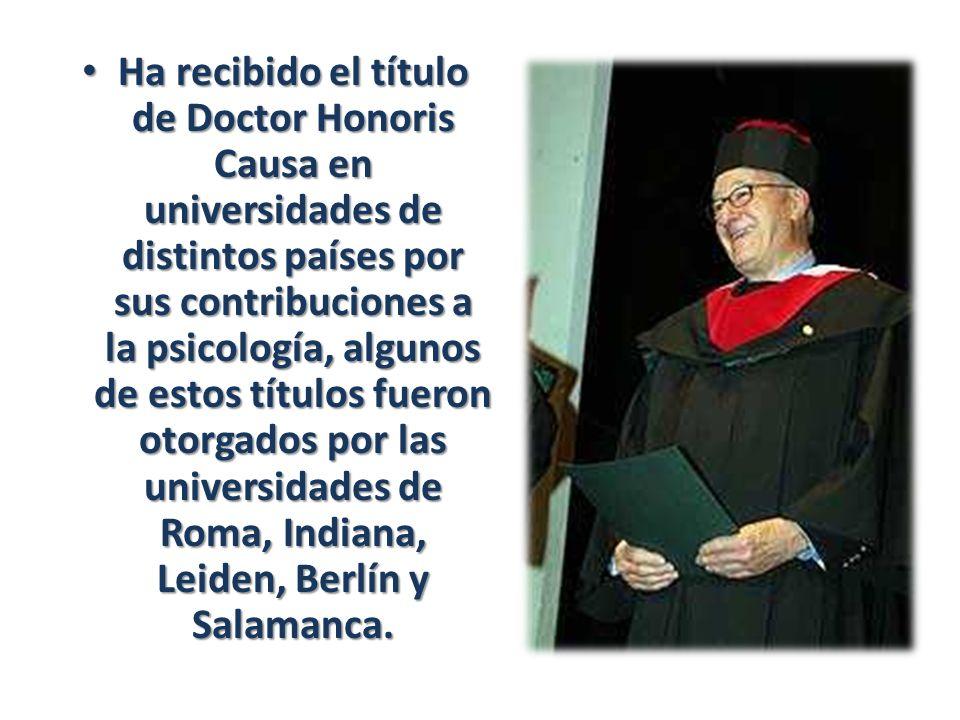 Ha recibido el título de Doctor Honoris Causa en universidades de distintos países por sus contribuciones a la psicología, algunos de estos títulos fueron otorgados por las universidades de Roma, Indiana, Leiden, Berlín y Salamanca.