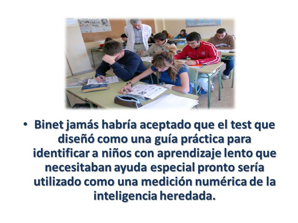 Binet jamás habría aceptado que el test que diseñó como una guía práctica para identificar a niños con aprendizaje lento que necesitaban ayuda especial pronto sería utilizado como una medición numérica de la inteligencia heredada.