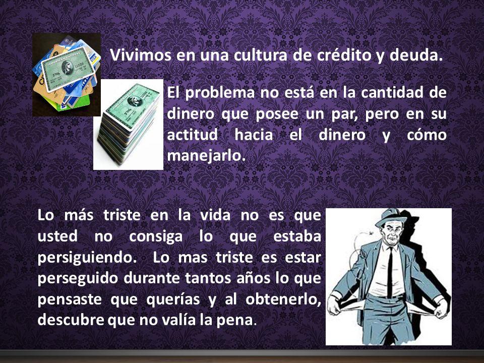 Vivimos en una cultura de crédito y deuda.