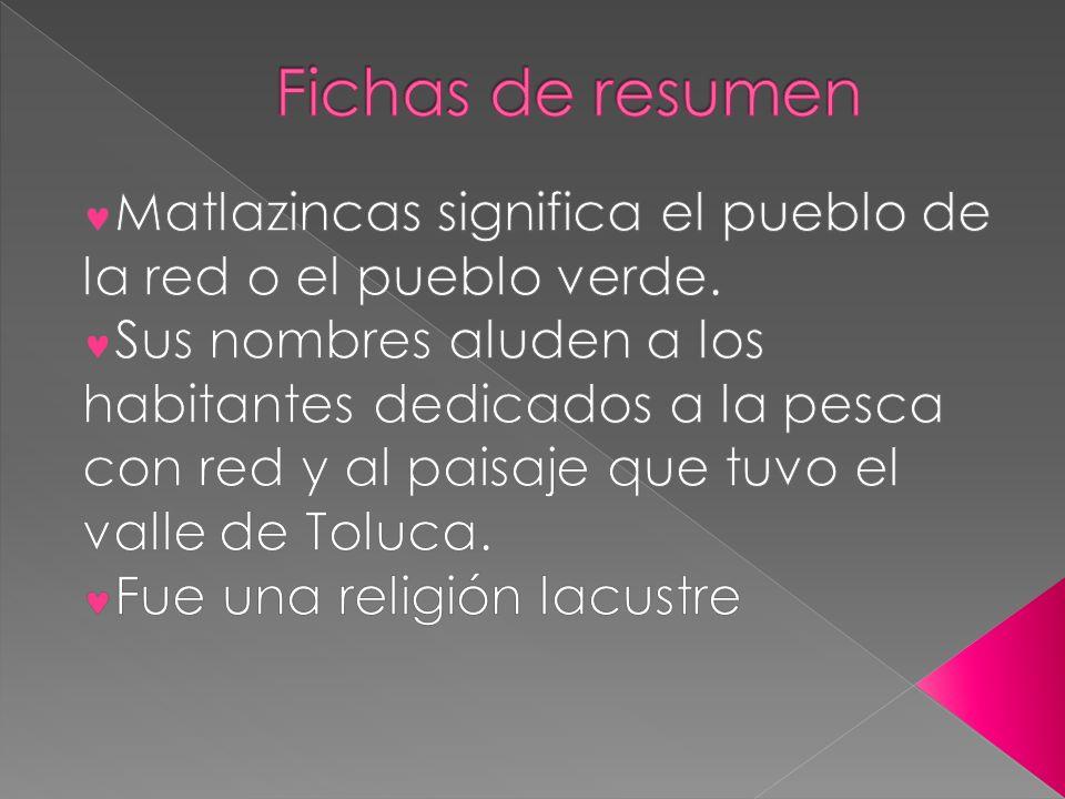 Fichas de resumen Matlazincas significa el pueblo de la red o el pueblo verde.