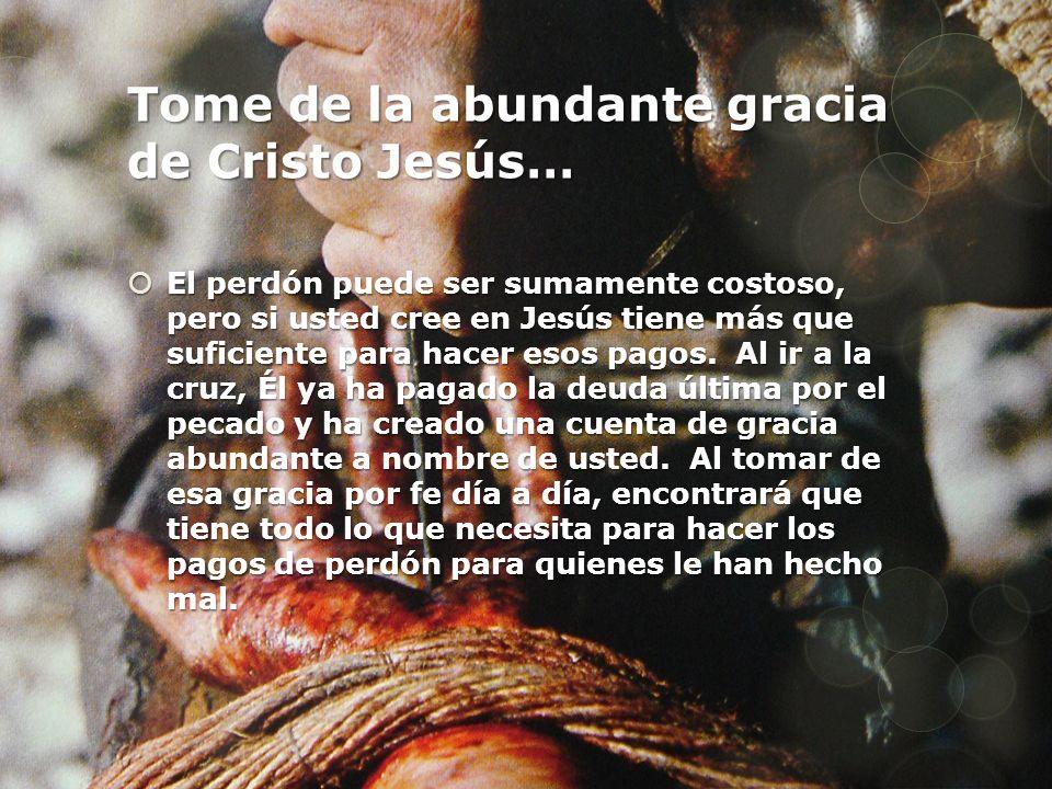 Tome de la abundante gracia de Cristo Jesús…