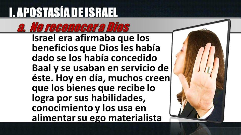 I. APOSTASÍA DE ISRAEL a. No reconocer a Dios