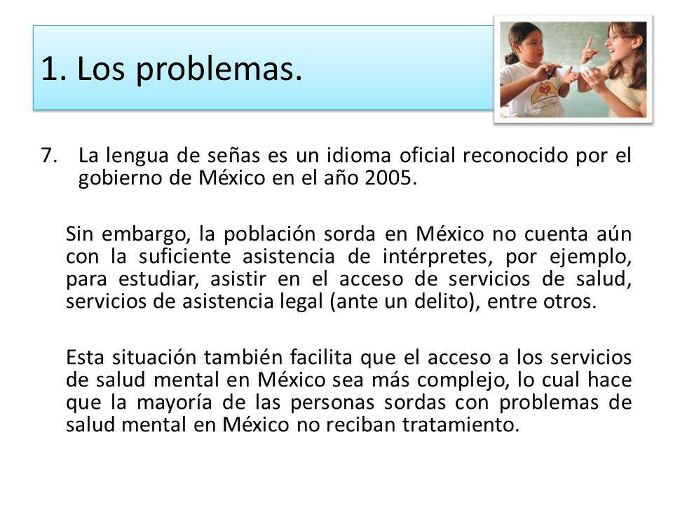 1. Los problemas. La lengua de señas es un idioma oficial reconocido por el gobierno de México en el año 2005.
