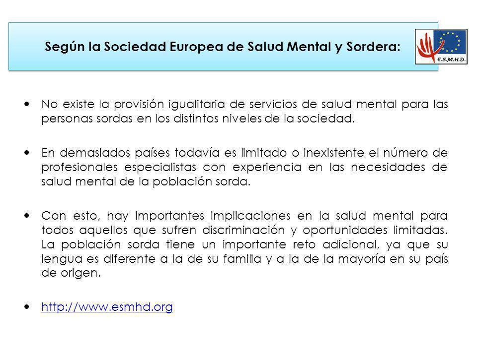 Según la Sociedad Europea de Salud Mental y Sordera: