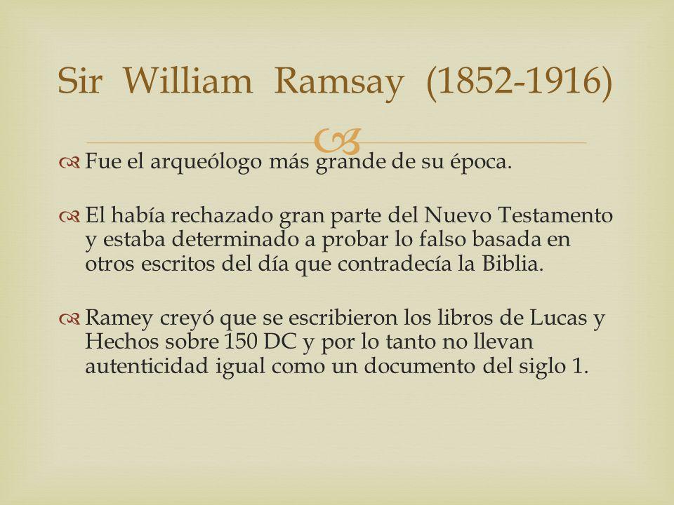 Sir William Ramsay (1852-1916) Fue el arqueólogo más grande de su época.