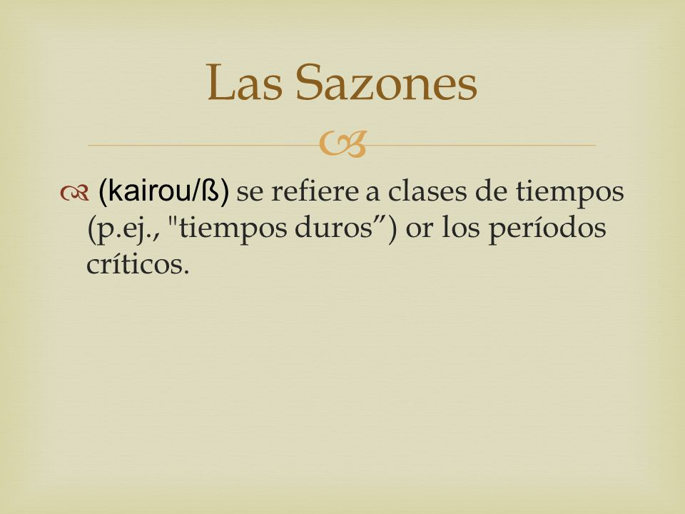 Las Sazones (kairou/ß) se refiere a clases de tiempos (p.ej., tiempos duros ) or los períodos críticos.