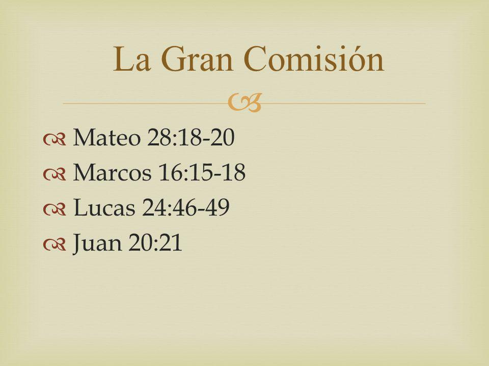La Gran Comisión Mateo 28:18-20 Marcos 16:15-18 Lucas 24:46-49