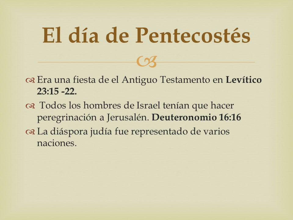 El día de Pentecostés Era una fiesta de el Antiguo Testamento en Levítico 23:15 -22.