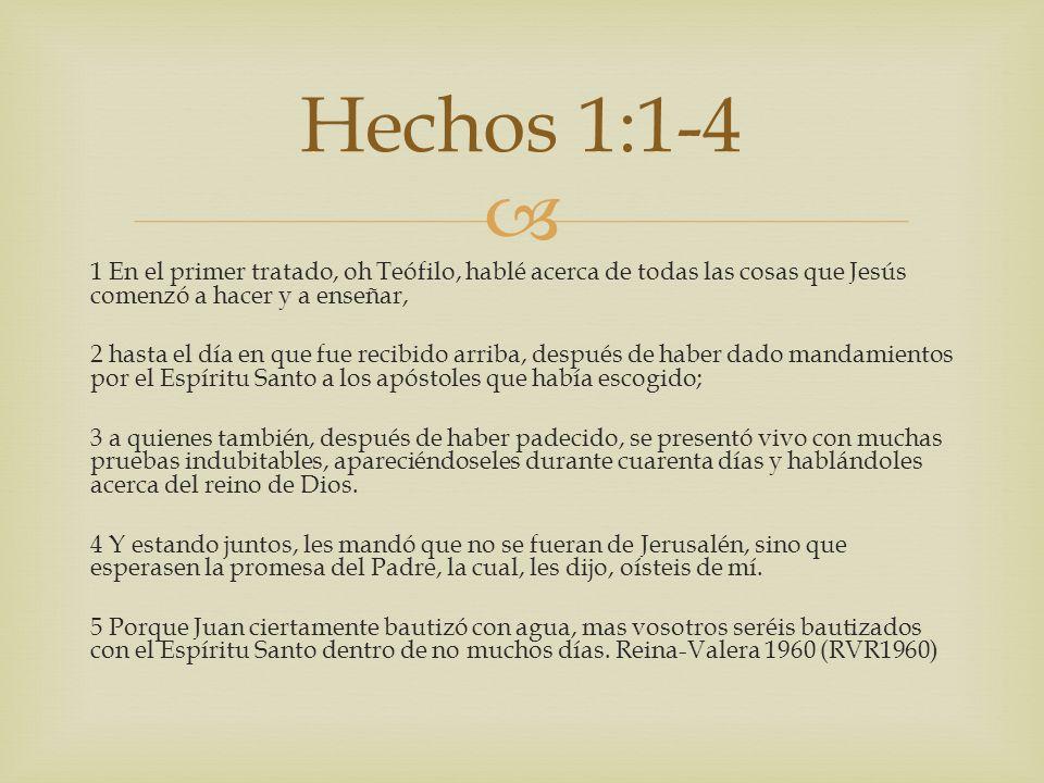 Hechos 1:1-4 1 En el primer tratado, oh Teófilo, hablé acerca de todas las cosas que Jesús comenzó a hacer y a enseñar,