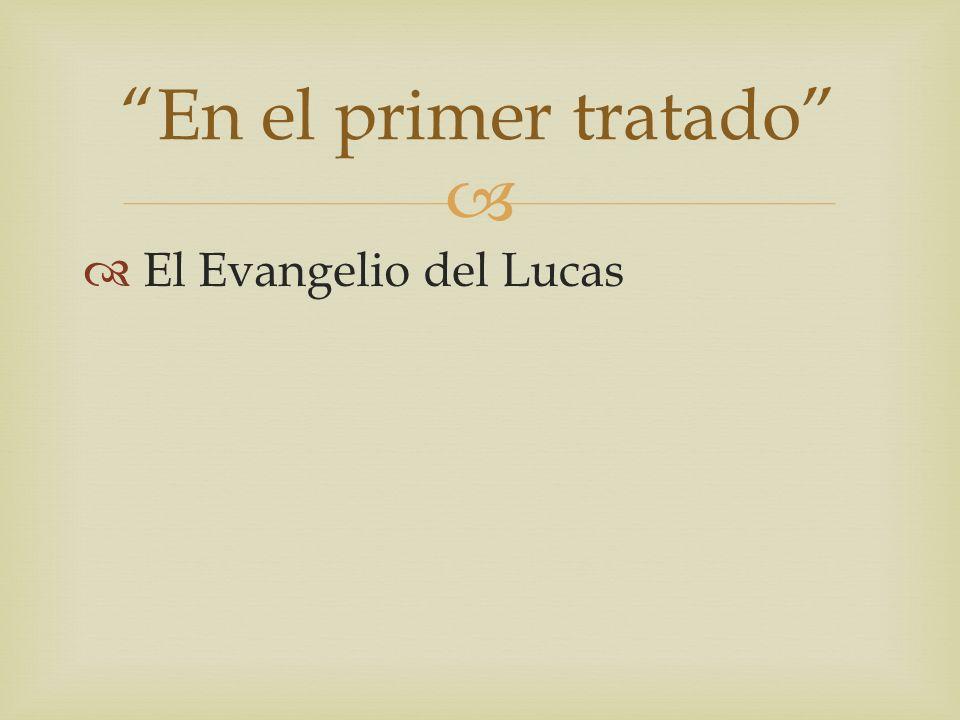 En el primer tratado El Evangelio del Lucas
