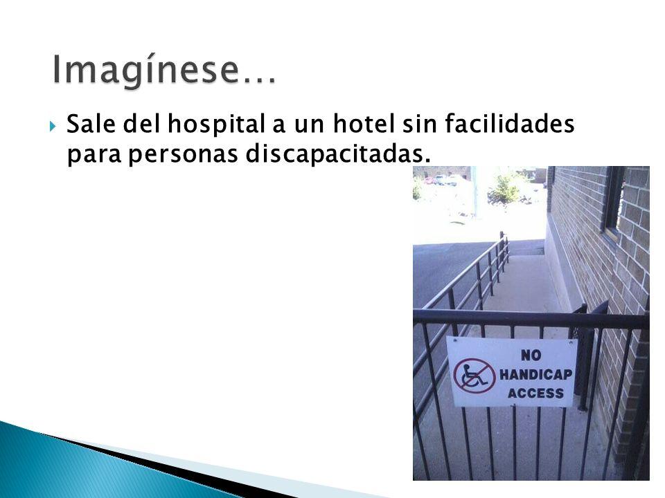 Imagínese… Sale del hospital a un hotel sin facilidades para personas discapacitadas.