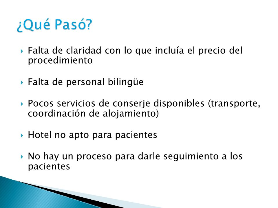 ¿Qué Pasó Falta de claridad con lo que incluía el precio del procedimiento. Falta de personal bilingüe.