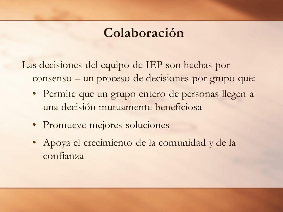Colaboración Las decisiones del equipo de IEP son hechas por consenso – un proceso de decisiones por grupo que: