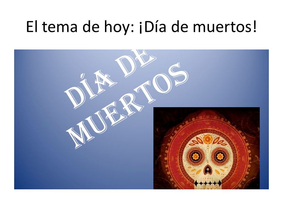 El tema de hoy: ¡Día de muertos!
