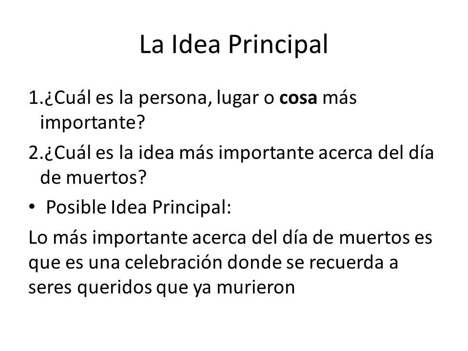 La Idea Principal ¿Cuál es la persona, lugar o cosa más importante