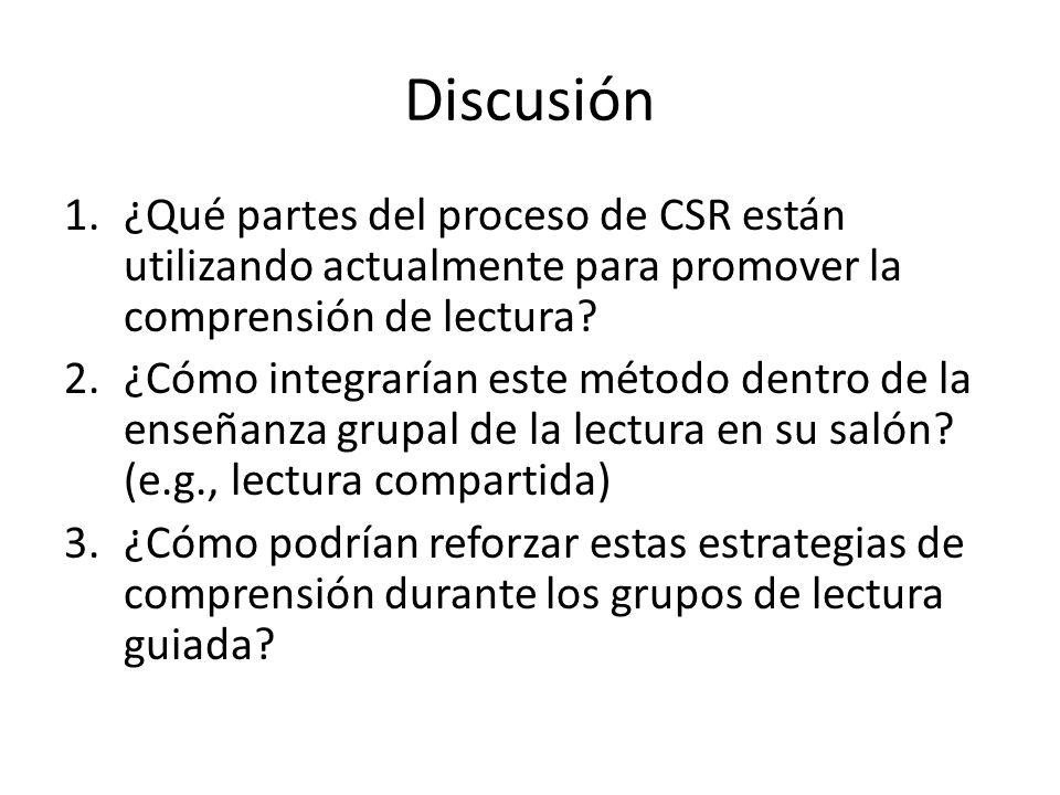 Discusión ¿Qué partes del proceso de CSR están utilizando actualmente para promover la comprensión de lectura