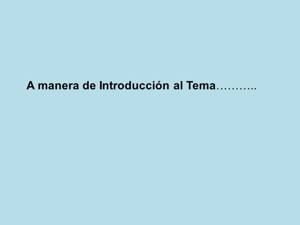 A manera de Introducción al Tema………..