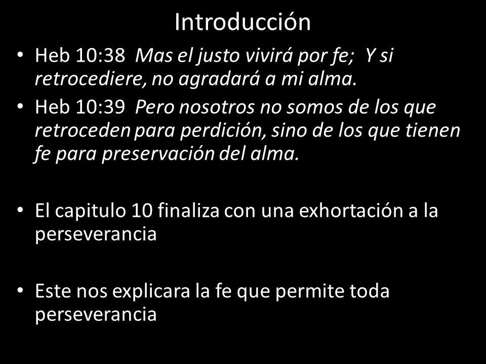 Introducción Heb 10:38 Mas el justo vivirá por fe; Y si retrocediere, no agradará a mi alma.
