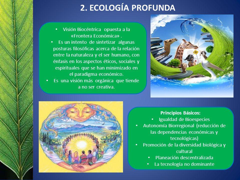 2. ECOLOGÍA PROFUNDA Visión Biocéntrica opuesta a la «Frontera Económica» .