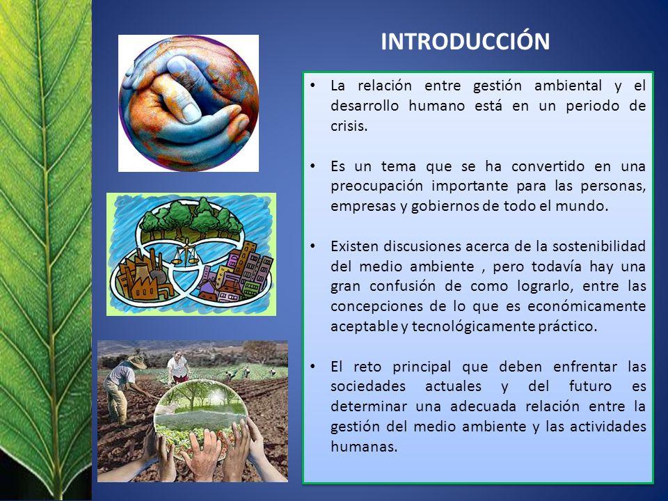INTRODUCCIÓN La relación entre gestión ambiental y el desarrollo humano está en un periodo de crisis.