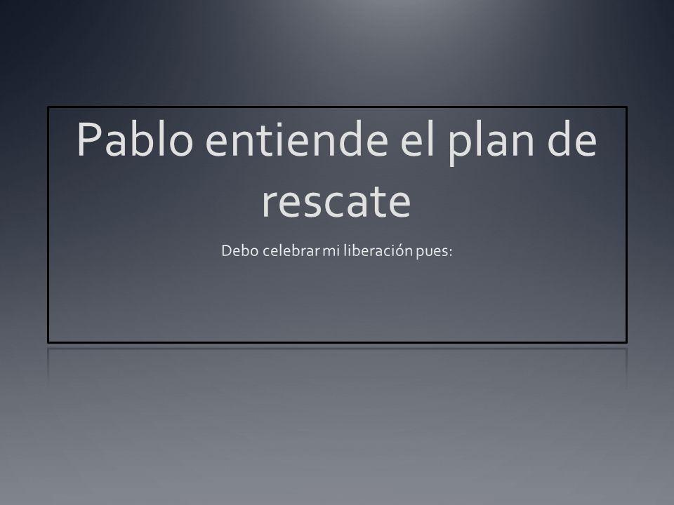 Pablo entiende el plan de rescate