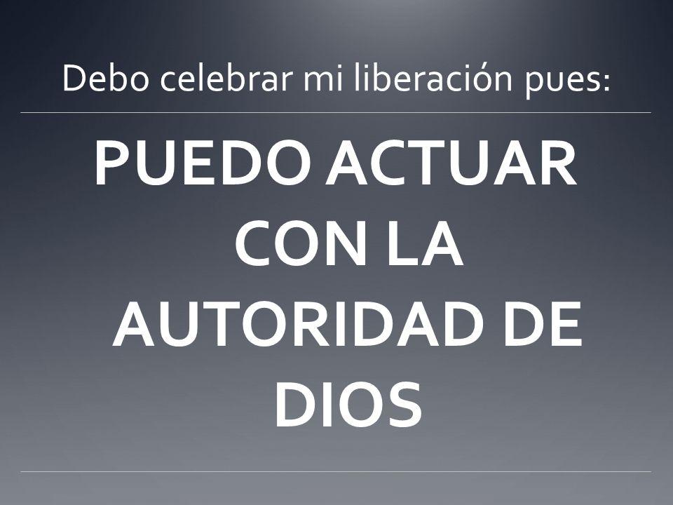 Debo celebrar mi liberación pues: