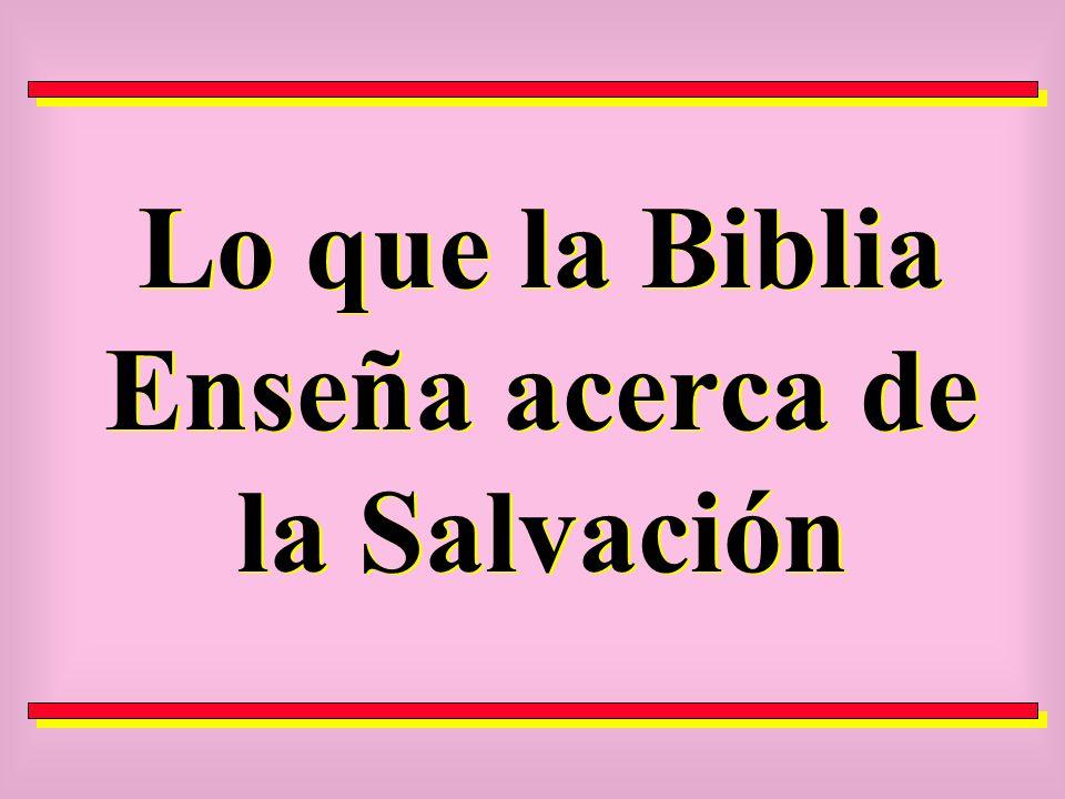 Lo que la Biblia Enseña acerca de la Salvación