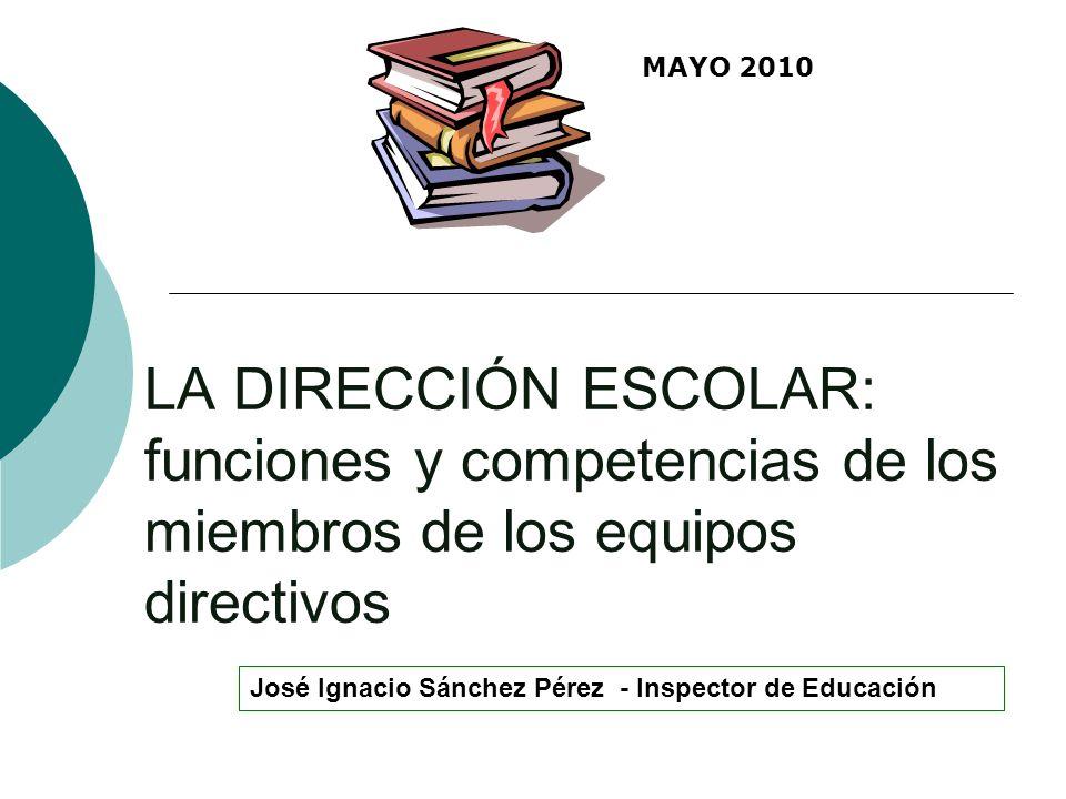 MAYO 2010 LA DIRECCIÓN ESCOLAR: funciones y competencias de los miembros de los equipos directivos.