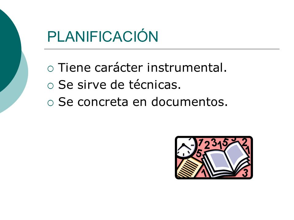 PLANIFICACIÓN Tiene carácter instrumental. Se sirve de técnicas.