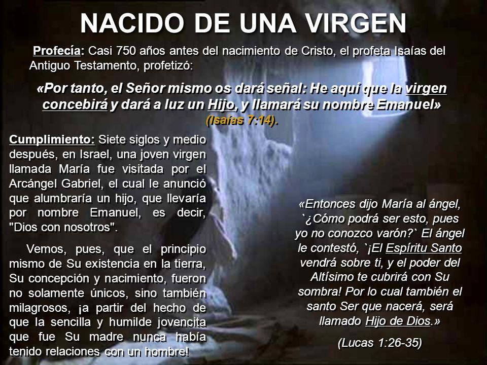 NACIDO DE UNA VIRGEN Profecía: Casi 750 años antes del nacimiento de Cristo, el profeta Isaías del Antiguo Testamento, profetizó: