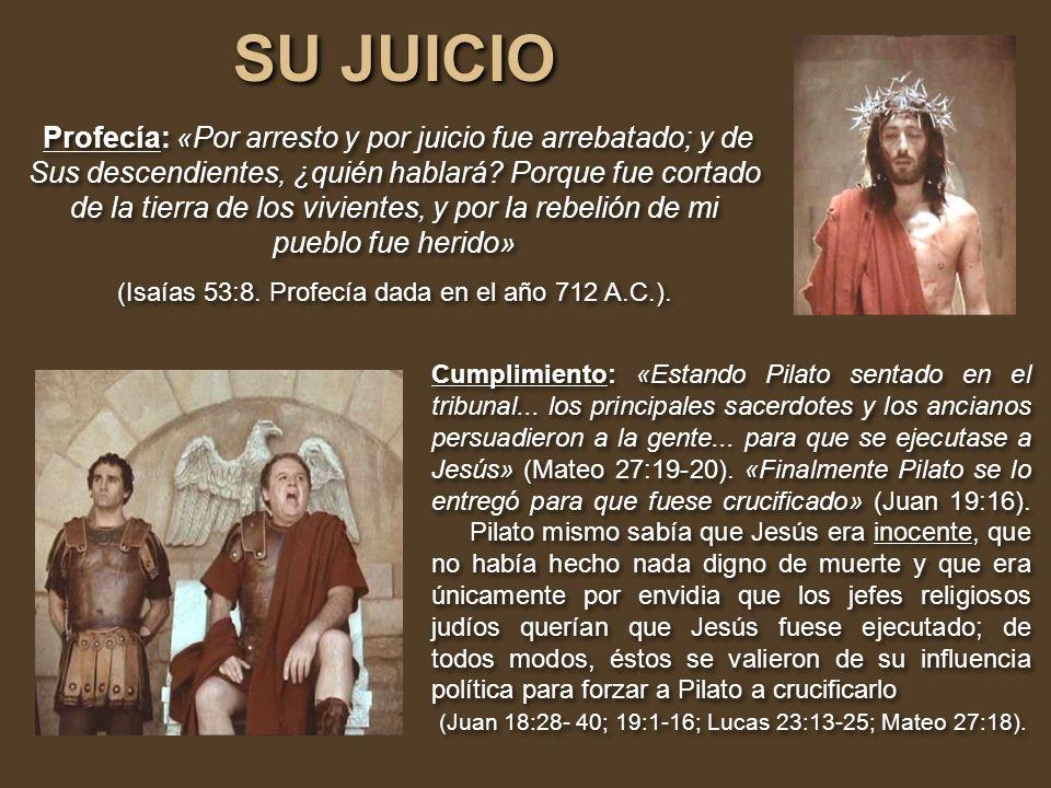 (Isaías 53:8. Profecía dada en el año 712 A.C.).