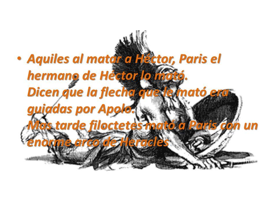 Aquiles al matar a Héctor, Paris el hermano de Héctor lo mató