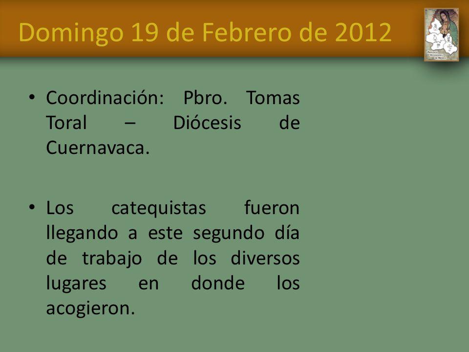 Domingo 19 de Febrero de 2012 Coordinación: Pbro. Tomas Toral – Diócesis de Cuernavaca.