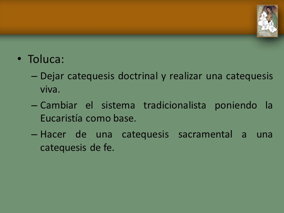 Toluca: Dejar catequesis doctrinal y realizar una catequesis viva.