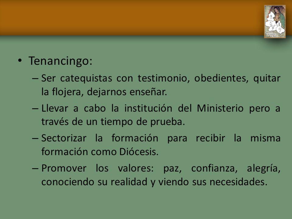 Tenancingo: Ser catequistas con testimonio, obedientes, quitar la flojera, dejarnos enseñar.