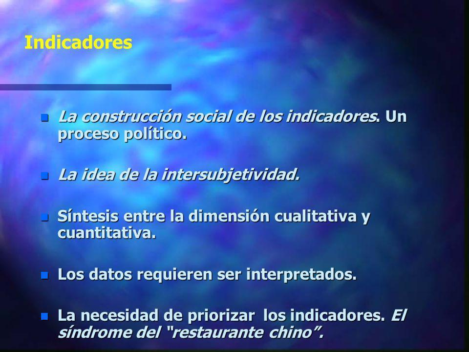 Indicadores La construcción social de los indicadores. Un proceso político. La idea de la intersubjetividad.