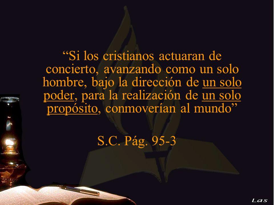 Si los cristianos actuaran de concierto, avanzando como un solo hombre, bajo la dirección de un solo poder, para la realización de un solo propósito, conmoverían al mundo
