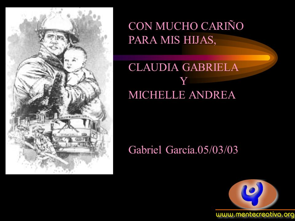 CON MUCHO CARIÑO PARA MIS HIJAS, CLAUDIA GABRIELA Y MICHELLE ANDREA Gabriel García.05/03/03