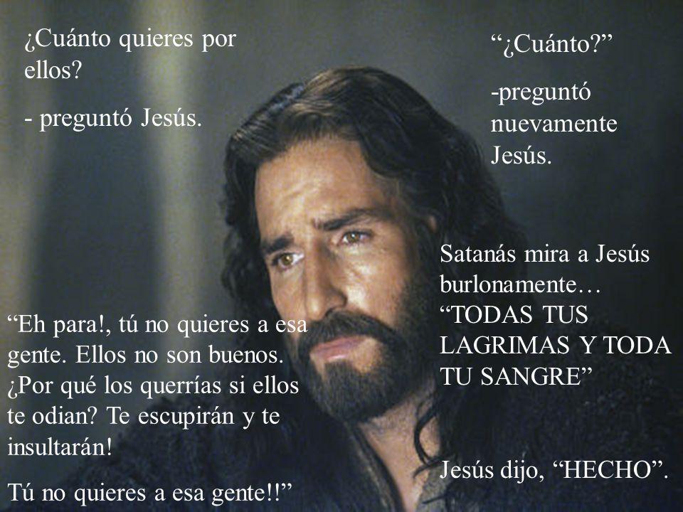 ¿Cuánto quieres por ellos - preguntó Jesús. ¿Cuánto