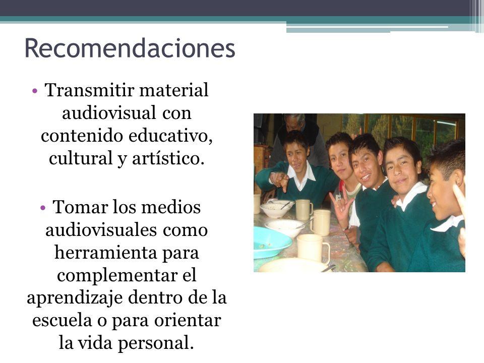Recomendaciones Transmitir material audiovisual con contenido educativo, cultural y artístico.
