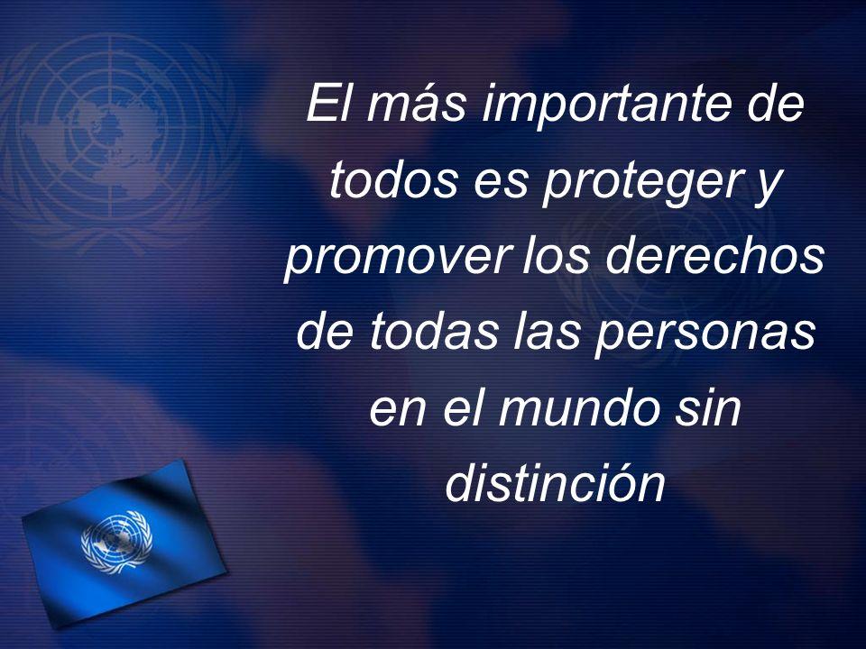 El más importante de todos es proteger y. promover los derechos. de todas las personas. en el mundo sin.