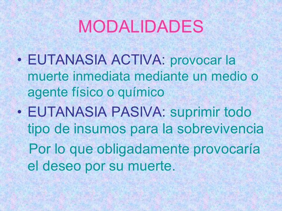 MODALIDADES EUTANASIA ACTIVA: provocar la muerte inmediata mediante un medio o agente físico o químico.