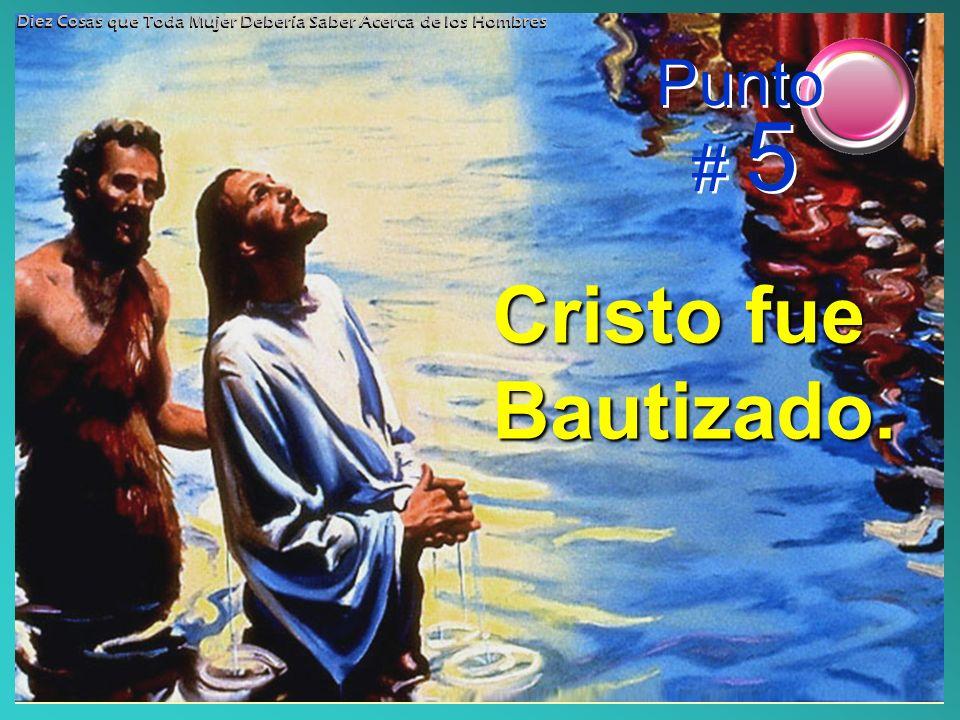 Cristo fue Bautizado. Punto # 5